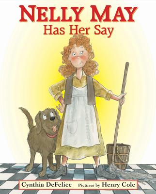 Nelly May Has Her Say By DeFelice, Cynthia C./ Cole, Henry (ILT)